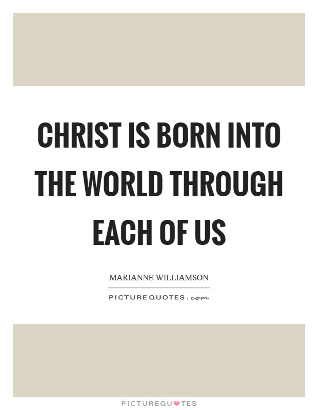 Christ is born into the world through each of us Picture Quote #1