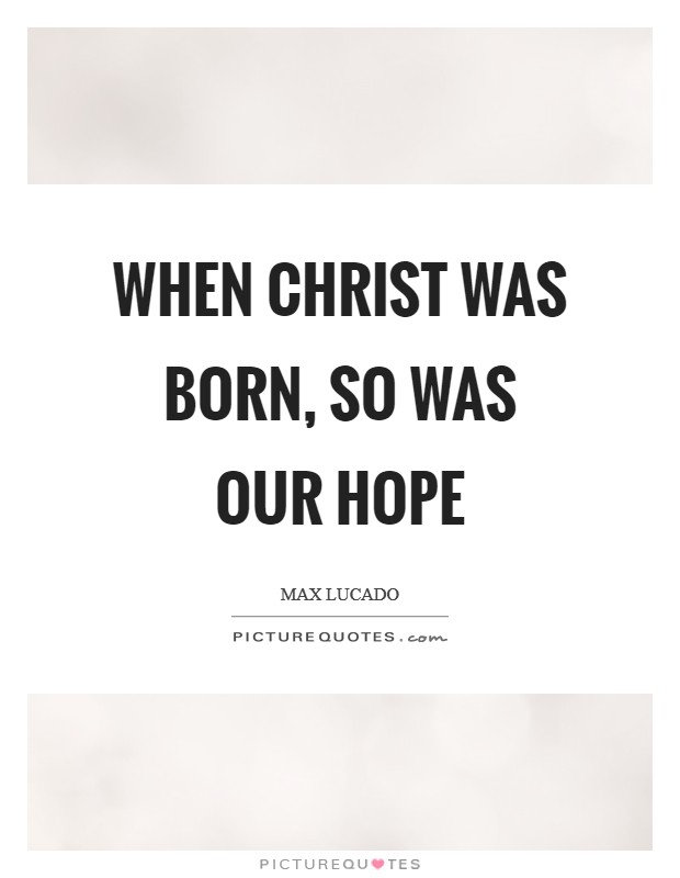 When Christ was born, so was our hope Picture Quote #1