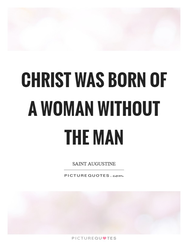 Christ was born of a woman without the man Picture Quote #1