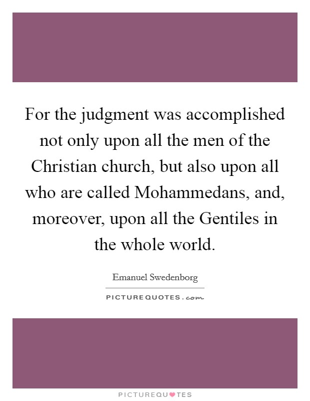 For the judgment was accomplished not only upon all the men of the Christian church, but also upon all who are called Mohammedans, and, moreover, upon all the Gentiles in the whole world Picture Quote #1