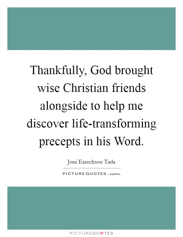 Thankfully, God brought wise Christian friends alongside to help me discover life-transforming precepts in his Word Picture Quote #1