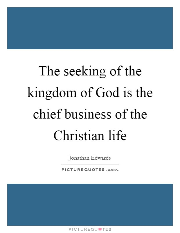 The seeking of the kingdom of God is the chief business of the Christian life Picture Quote #1