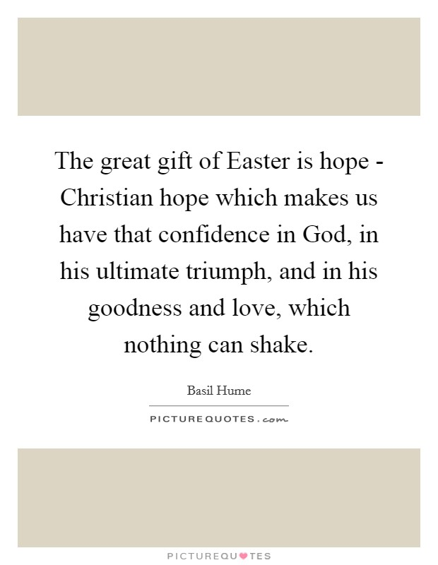 The great gift of easter is hope christian hope which makes us the great gift of easter is hope christian hope which makes us have that confidence in god in his ultimate triumph and in his goodness and love negle Image collections