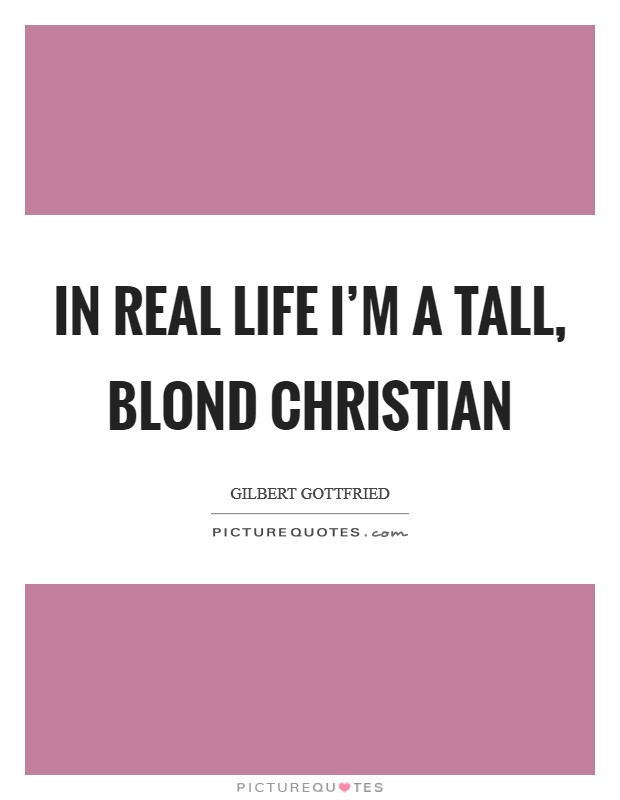 In real life I'm a tall, blond Christian Picture Quote #1