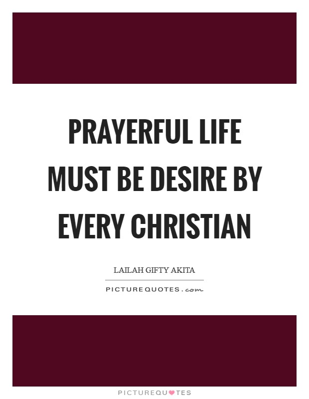 Prayerful life must be desire by every Christian Picture Quote #1