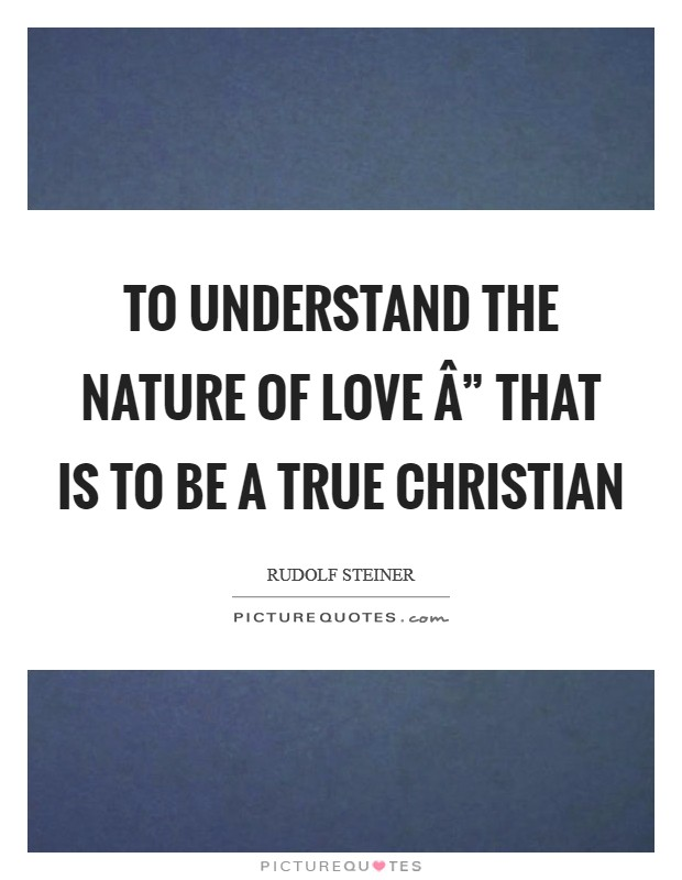 "To understand the nature of love "" that is to be a true Christian Picture Quote #1"