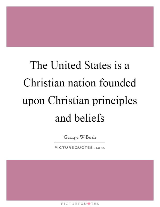 The United States is a Christian nation founded upon Christian principles and beliefs Picture Quote #1