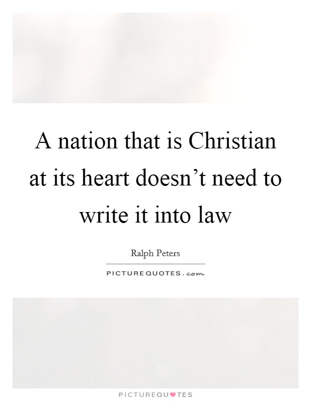 A nation that is Christian at its heart doesn't need to write it into law Picture Quote #1