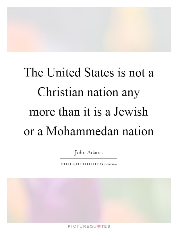 The United States is not a Christian nation any more than it is a Jewish or a Mohammedan nation Picture Quote #1