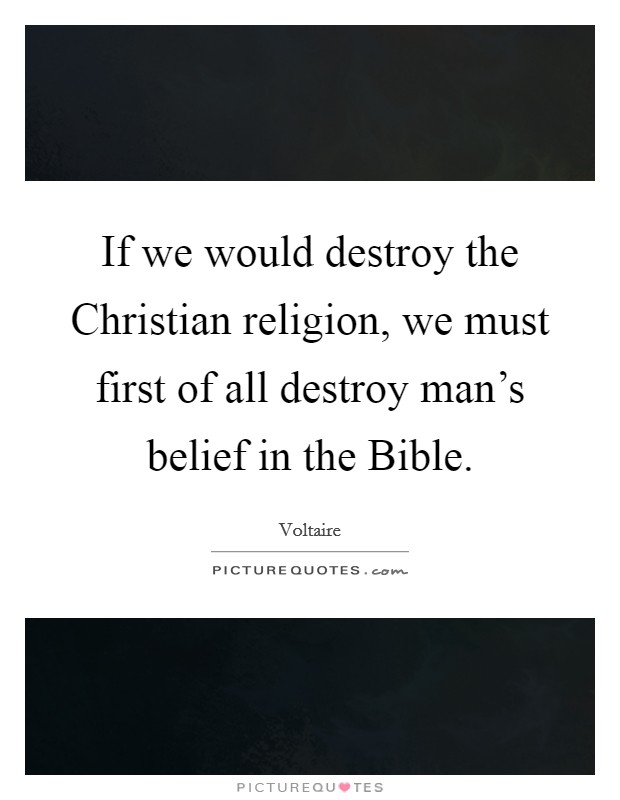 If we would destroy the Christian religion, we must first of all destroy man's belief in the Bible Picture Quote #1