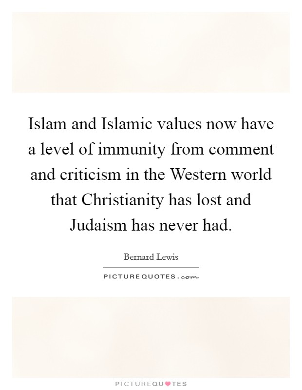 Islam and Islamic values now have a level of immunity from comment and criticism in the Western world that Christianity has lost and Judaism has never had Picture Quote #1