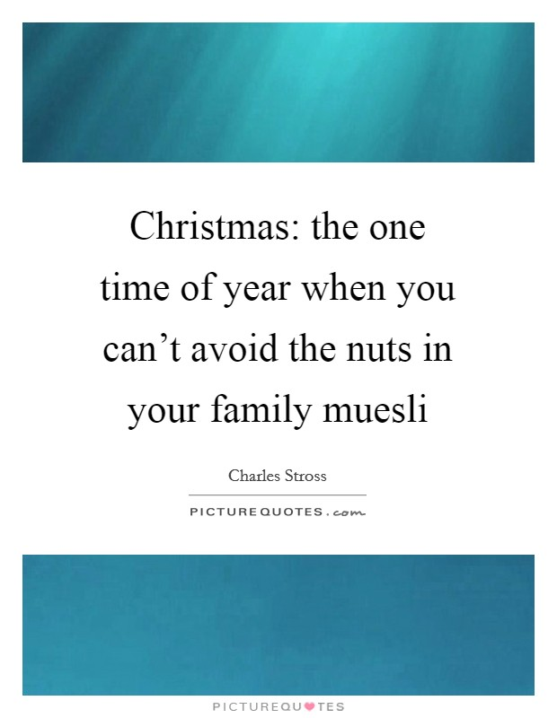 Christmas: the one time of year when you can't avoid the nuts in your family muesli Picture Quote #1