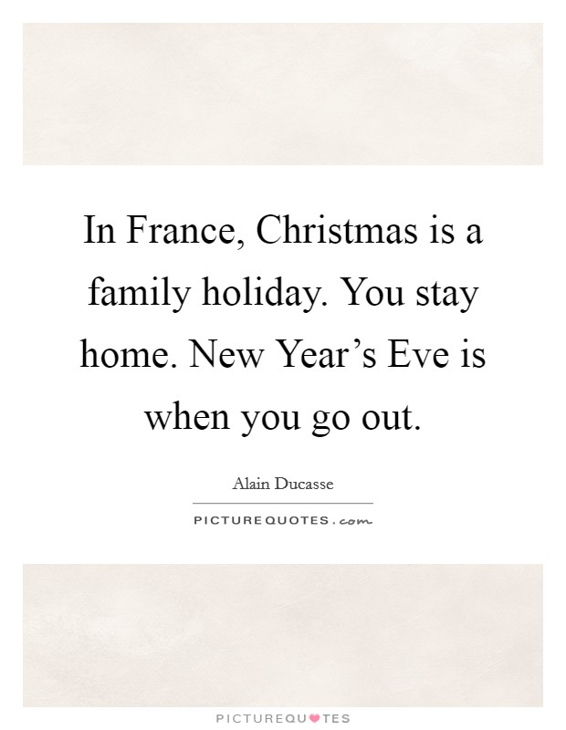 In France, Christmas is a family holiday. You stay home. New ...