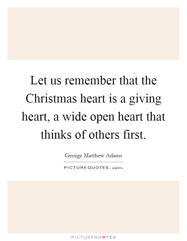 Let us remember that the Christmas heart is a giving heart, a wide open heart that thinks of others first Picture Quote #1