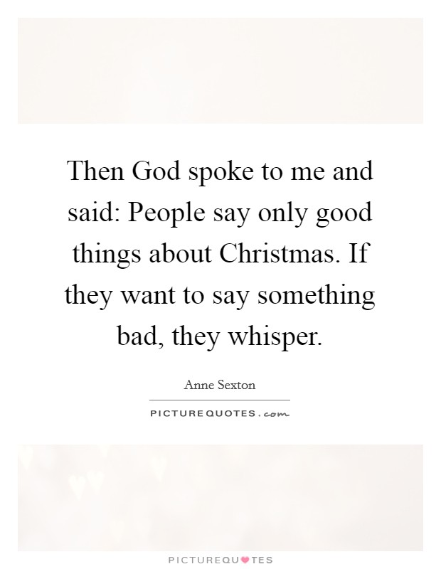 Then God spoke to me and said: People say only good things about Christmas. If they want to say something bad, they whisper Picture Quote #1