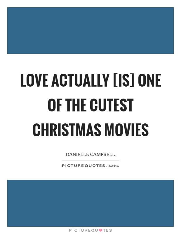 Love Actually [is] one of the cutest Christmas movies Picture Quote #1