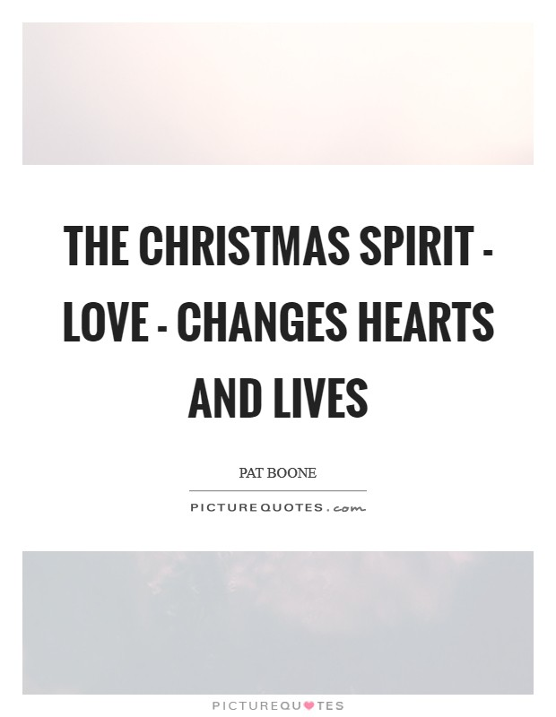 The Christmas spirit - love - changes hearts and lives Picture Quote #1
