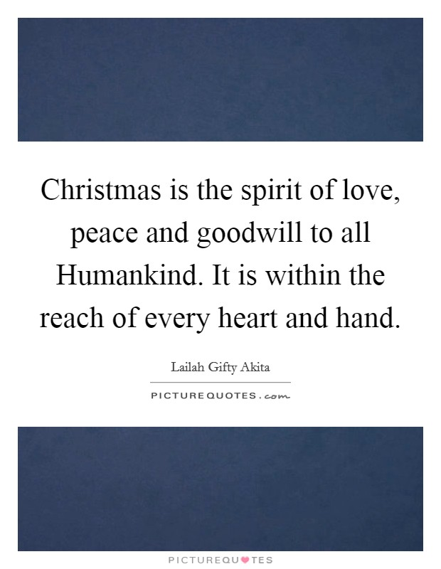 Christmas is the spirit of love, peace and goodwill to all Humankind. It is within the reach of every heart and hand Picture Quote #1
