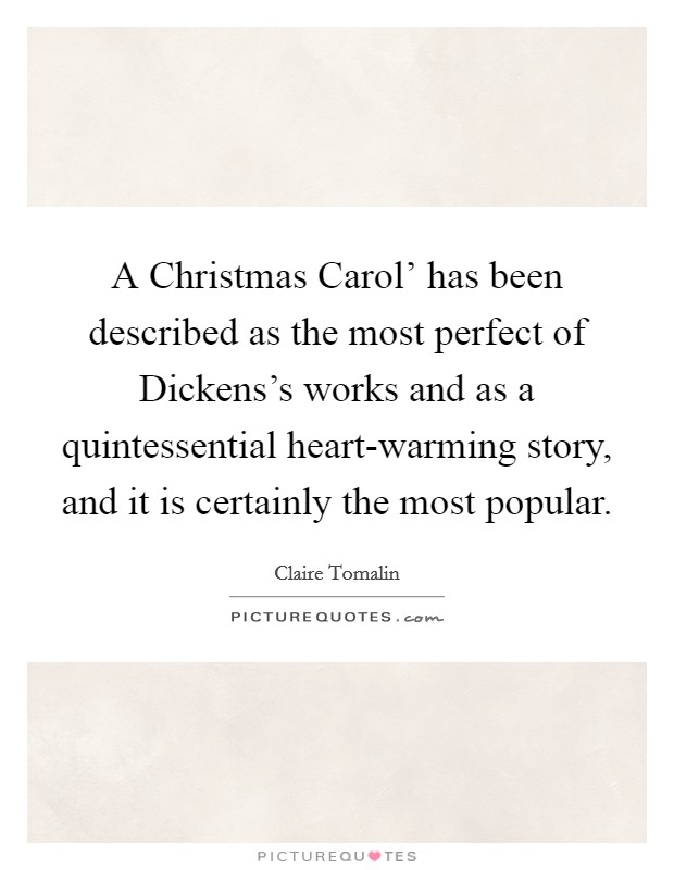 A Christmas Carol' has been described as the most perfect of Dickens's works and as a quintessential heart-warming story, and it is certainly the most popular Picture Quote #1