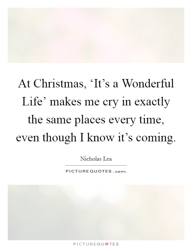 At Christmas, 'It's a Wonderful Life' makes me cry in exactly the same places every time, even though I know it's coming Picture Quote #1