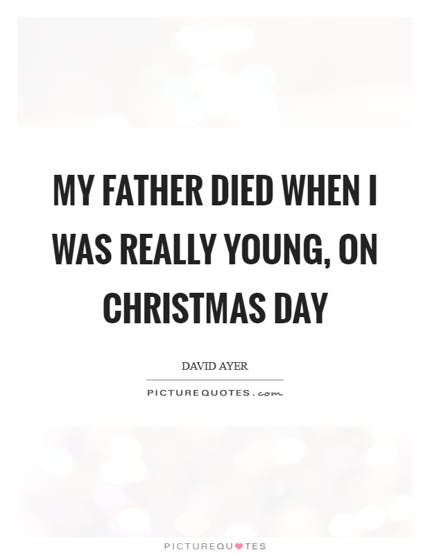 My father died when I was really young, on Christmas Day Picture Quote #1