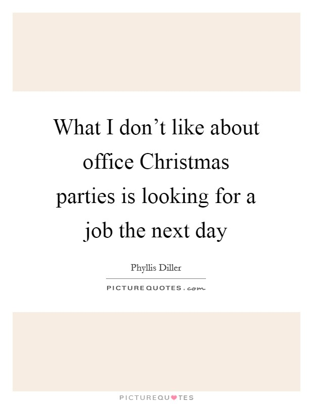What I don't like about office Christmas parties is looking for a job the next day Picture Quote #1