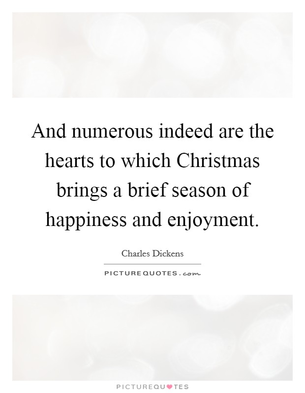 And numerous indeed are the hearts to which Christmas brings a brief season of happiness and enjoyment Picture Quote #1