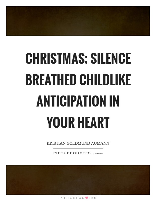 Christmas; silence breathed childlike anticipation in your heart Picture Quote #1