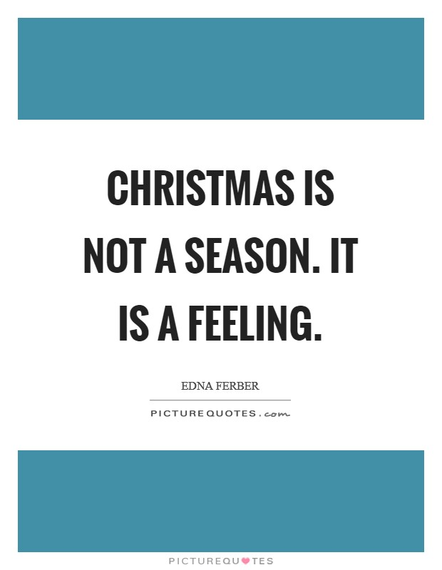 Christmas is not a season. It is a feeling Picture Quote #1