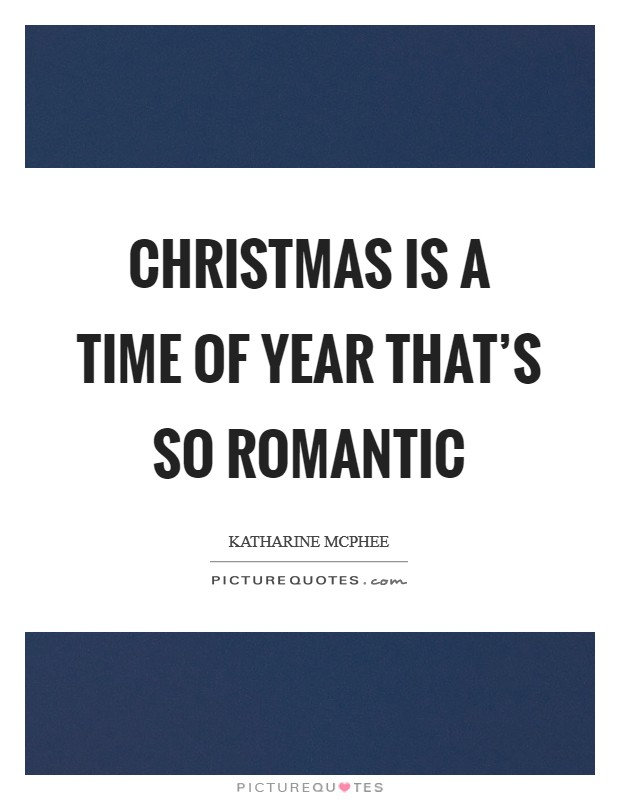 Christmas is a time of year that's so romantic Picture Quote #1