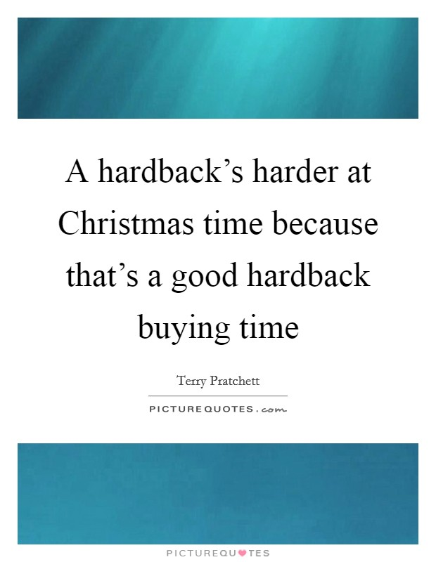 A hardback's harder at Christmas time because that's a good hardback buying time Picture Quote #1