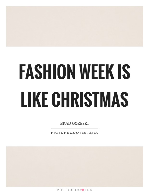 Fashion Week is like Christmas Picture Quote #1