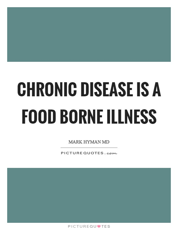 Chronic disease is a food borne illness Picture Quote #1