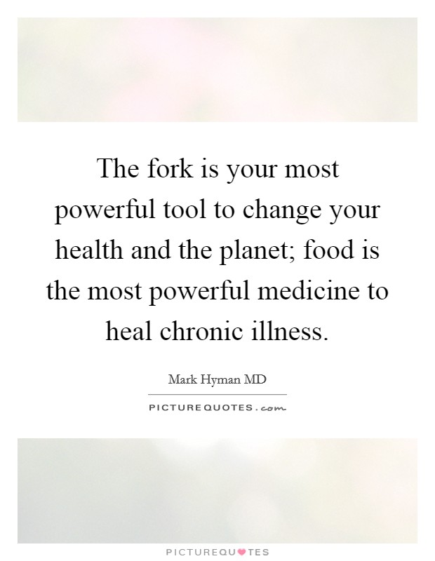 The fork is your most powerful tool to change your health and the planet; food is the most powerful medicine to heal chronic illness Picture Quote #1
