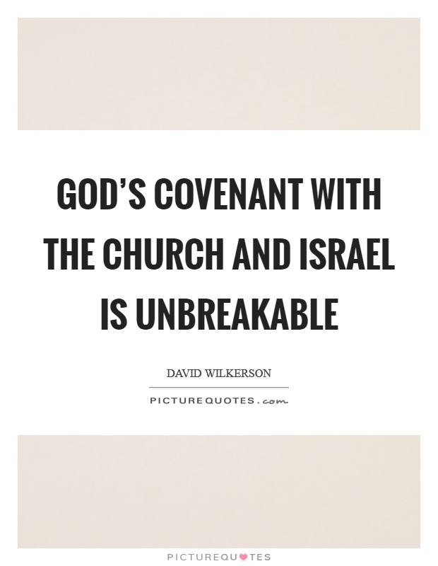 God's covenant with the church and Israel is unbreakable Picture Quote #1