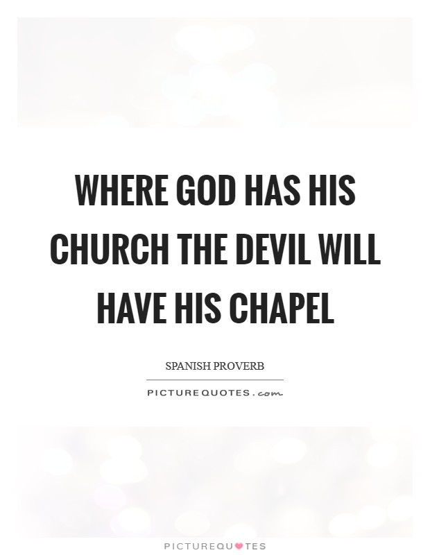 Where God has his church the Devil will have his chapel Picture Quote #1