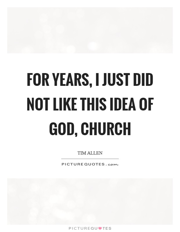 For years, I just did not like this idea of God, church Picture Quote #1