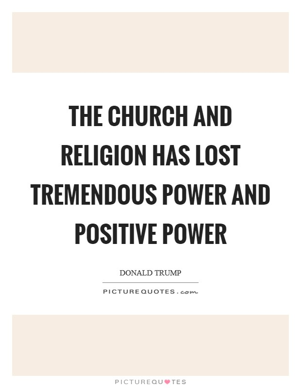 The church and religion has lost tremendous power and positive power Picture Quote #1