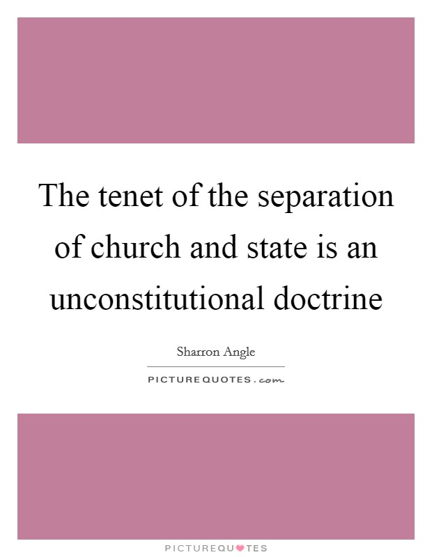 The tenet of the separation of church and state is an unconstitutional doctrine Picture Quote #1