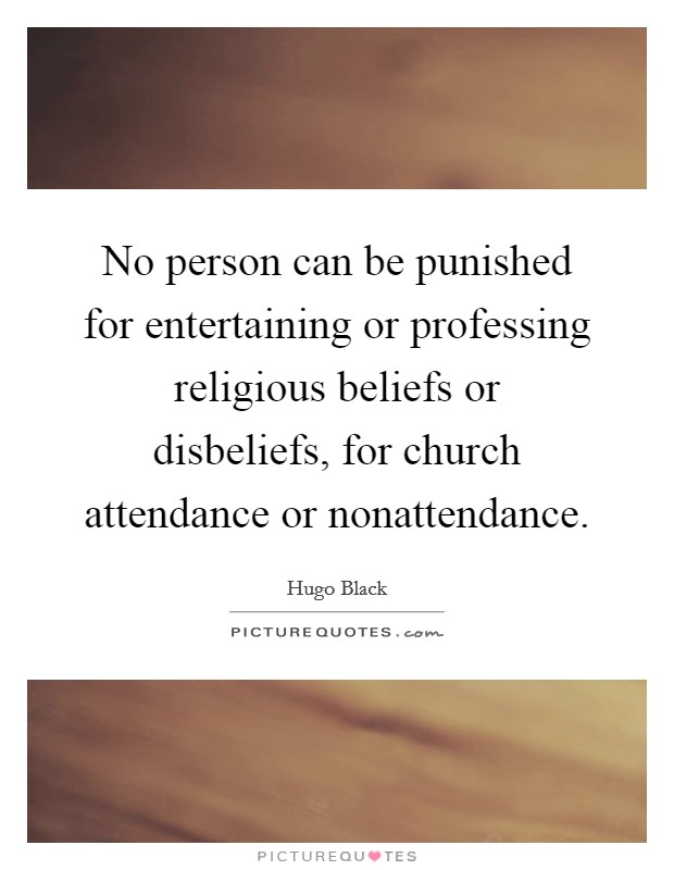 No person can be punished for entertaining or professing religious beliefs or disbeliefs, for church attendance or nonattendance Picture Quote #1