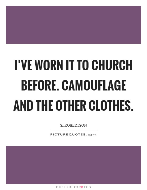 I've worn it to church before. Camouflage and the other clothes Picture Quote #1