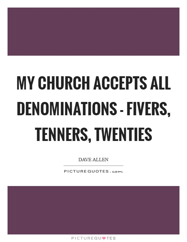 My church accepts all denominations - fivers, tenners, twenties Picture Quote #1