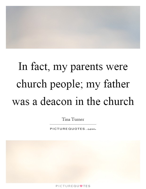 In fact, my parents were church people; my father was a deacon in the church Picture Quote #1