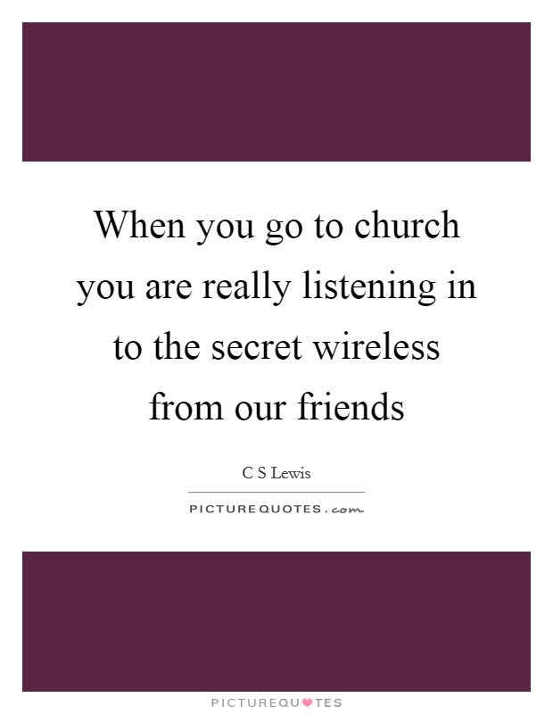 When you go to church you are really listening in to the secret wireless from our friends Picture Quote #1