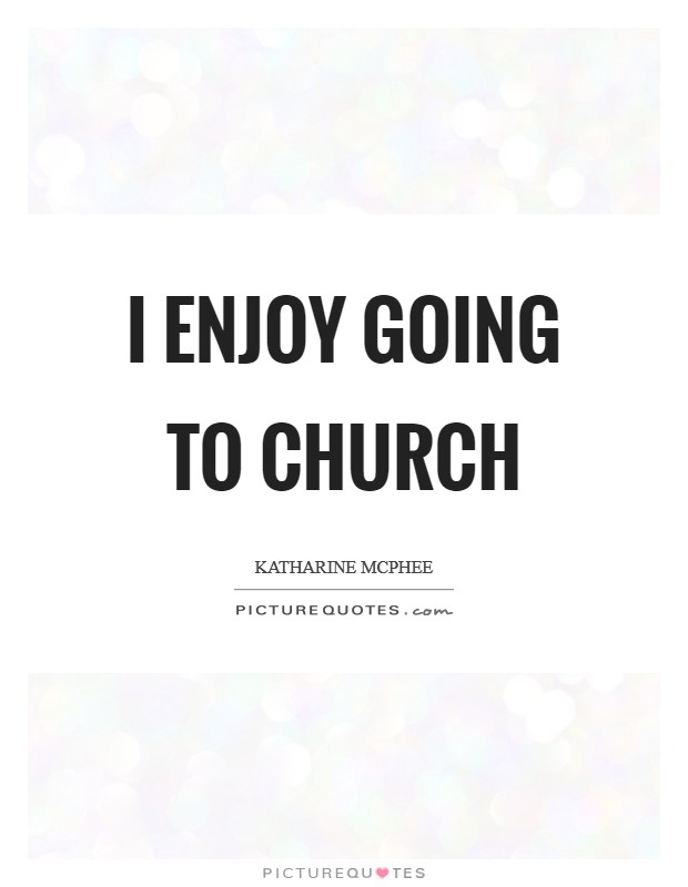 I enjoy going to church Picture Quote #1