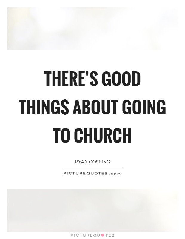 There's good things about going to church Picture Quote #1