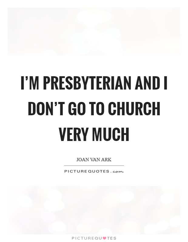 I'm Presbyterian and I don't go to church very much Picture Quote #1