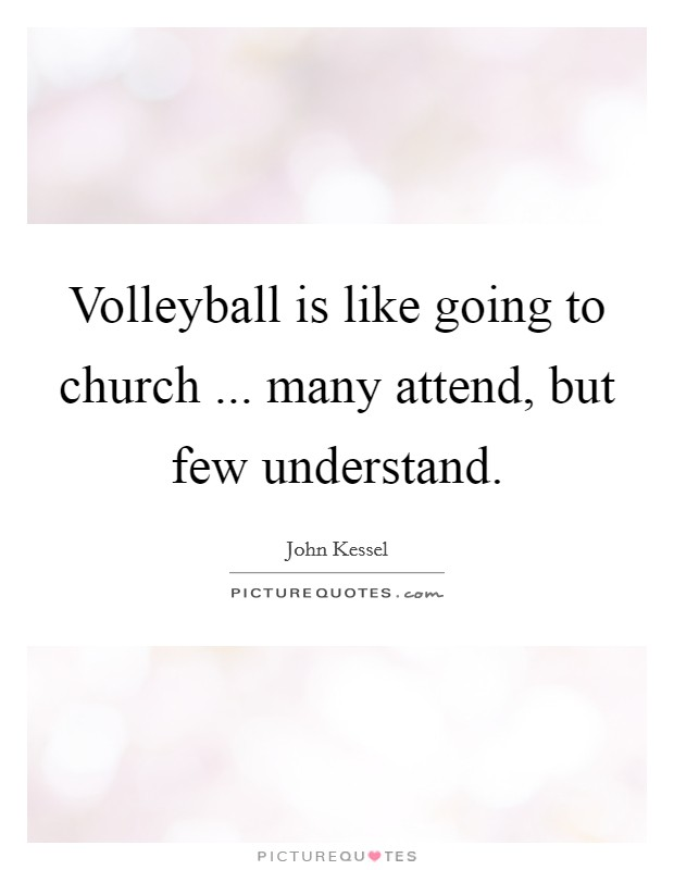 Volleyball is like going to church ... many attend, but few understand Picture Quote #1