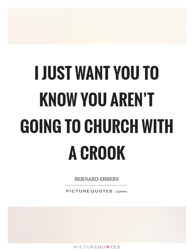 I just want you to know you aren't going to church with a crook Picture Quote #1