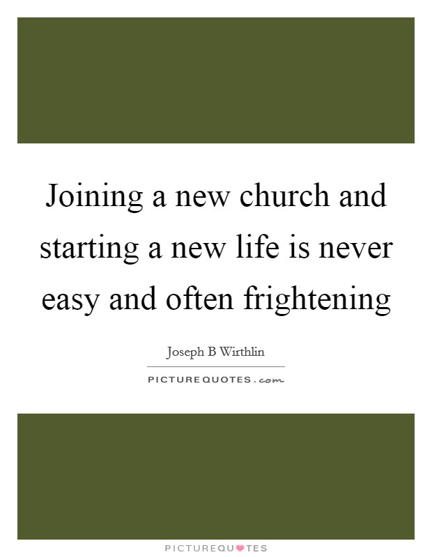 Joining a new church and starting a new life is never easy and often frightening Picture Quote #1